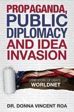 Propaganda, Public Diplomacy & Idea Invasion