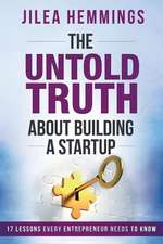 The Untold Truth about Building a Startup