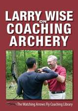 Larry Wise on Coaching Archery:  The Tiger