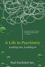 A Life in Psychiatry:  Looking Out Looking in