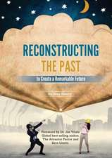 Reconstructing the Past to Create a Remarkable Future