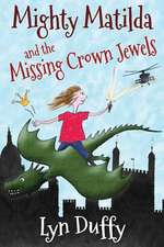 Mighty Matilda and the Missing Crown Jewels