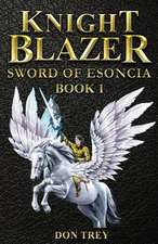 Knight Blazer - Sword of Esoncia - Book 1