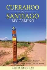 Currahoo to Santiago My Camino