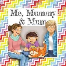 Me, Mummy & Mum