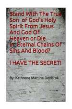 Stand with the True Son of God's Holy Spirit from Jesus and God of Heaven or Die in Eternal Chains of Sins and Blood? I Have the Secret!!!