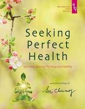 Seeking Perfect Health: Spiritual Secrets to Staying Healthy