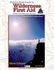 Solo's Field Guide to Wilderness First Aid 3rd Edition