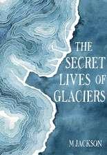 The Secret Lives of Glaciers