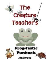 The Creature Teacher's Frog-Tastic Funbook (Moderate)