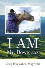 I Am Mr. Bowersox