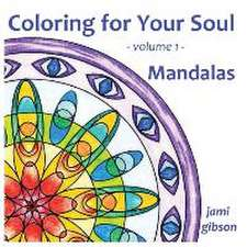 Coloring for Your Soul - volume 1 - Mandalas