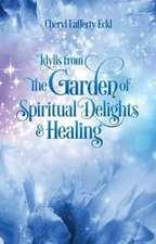 Idylls from the Garden of Spiritual Delights & Healing