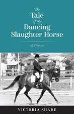 The Tale of the Dancing Slaughter Horse: A Memoir