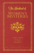 The Handbook of Women's Mysteries: Practices to Reclaim Our Ancient Gifts and Powers