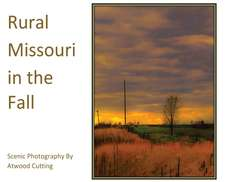 Rural Missouri in the Fall: Scenic Photography By Atwood Cutting