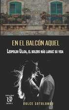 En el balcón aquel: Leopoldo Ulloa, el bolero más largo: su vida