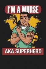 I'm a Murse Aka Superhero: Lined Notebook Journal for Male Nurses