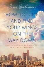 How to Jump and Find Your Wings on the Way Down