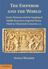 The Emperor and the World: Exotic Elements and the Imaging of Middle Byzantine Imperial Power, Ninth to Thirteenth Centuries C.E.