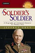 A Soldier's Soldier: A Biography of Lieutenant General Sir Thomas Daly