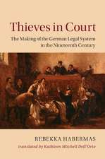 Thieves in Court: The Making of the German Legal System in the Nineteenth Century