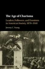 The Age of Charisma: Leaders, Followers, and Emotions in American Society, 1870–1940