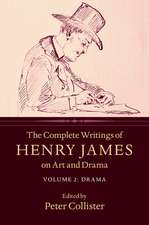 The Complete Writings of Henry James on Art and Drama: Volume 2, Drama