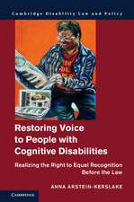 Restoring Voice to People with Cognitive Disabilities: Realizing the Right to Equal Recognition Before the Law