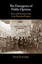 The Emergence of Public Opinion: State and Society in the Late Ottoman Empire