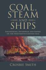 Coal, Steam and Ships: Engineering, Enterprise and Empire on the Nineteenth-Century Seas