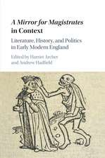 A Mirror for Magistrates in Context: Literature, History and Politics in Early Modern England
