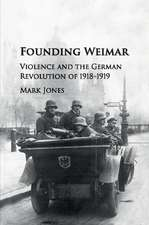 Founding Weimar: Violence and the German Revolution of 1918–1919