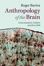 Anthropology of the Brain: Consciousness, Culture, and Free Will