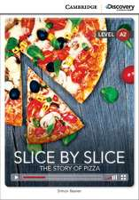 Slice by Slice: The Story of Pizza Low Intermediate Book with Online Access