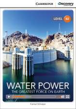 Water Power: The Greatest Force on Earth Upper Intermediate Book with Online Access