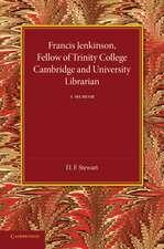 Francis Jenkinson, Fellow of Trinity College Cambridge and University Librarian: A Memoir