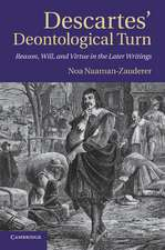 Descartes' Deontological Turn: Reason, Will, and Virtue in the Later Writings