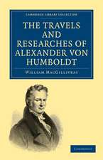 The Travels and Researches of Alexander von Humboldt: Being a Condensed Narrative of his Journeys in the Equinoctial Regions of America, and in Asiatic Russia; Together with Analyses of his More Important Investigations