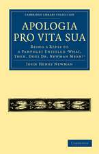 Apologia Pro Vita Sua: Being a Reply to a Pamphlet Entitled 'What, Then, Does Dr Newman Mean?'
