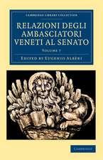 Relazioni degli ambasciatori Veneti al senato: Volume 7