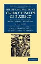 The Life and Letters of Ogier Ghiselin de Busbecq 2 Volume Set: Seigneur of Bousbecque, Knight, Imperial Ambassador