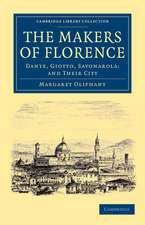 The Makers of Florence: Dante, Giotto, Savonarola; and their City