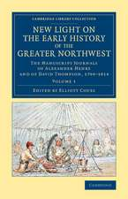 New Light on the Early History of the Greater Northwest: The Manuscript Journals of Alexander Henry and of David Thompson, 1799–1814