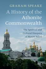 A History of the Athonite Commonwealth: The Spiritual and Cultural Diaspora of Mount Athos