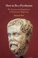 How to Be a Pyrrhonist: The Practice and Significance of Pyrrhonian Skepticism