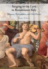 Singing to the Lyre in Renaissance Italy: Memory, Performance, and Oral Poetry