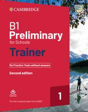 B1 Preliminary for Schools Trainer 1 for the Revised 2020 Exam Six Practice Tests without Answers with Downloadable Audio