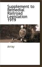 Supplement to Remedial Railroad Legislation 1919