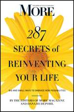 More 287 Secrets of Reinventing Your Life:  Big and Small Ways to Embrace New Possibilities